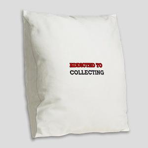 Addicted to Collecting Burlap Throw Pillow