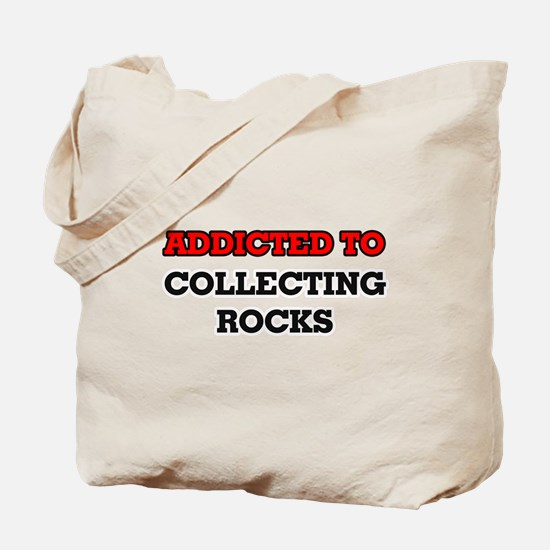 Addicted to Collecting Rocks Tote Bag