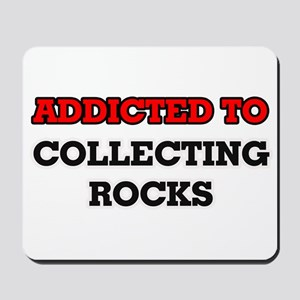 Addicted to Collecting Rocks Mousepad