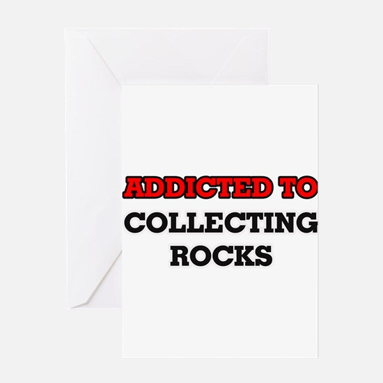 Addicted to Collecting Rocks Greeting Cards