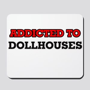 Addicted to Dollhouses Mousepad