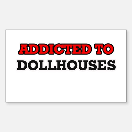 Addicted to Dollhouses Decal