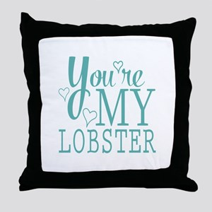 You're my Lobster Throw Pillow