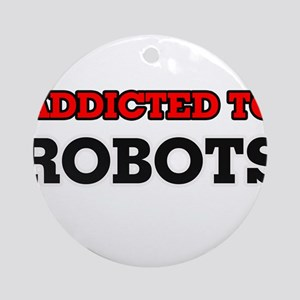 Addicted to Robots Round Ornament