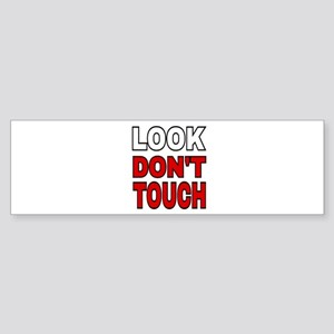 LOOK DON'T TOUCH Bumper Sticker
