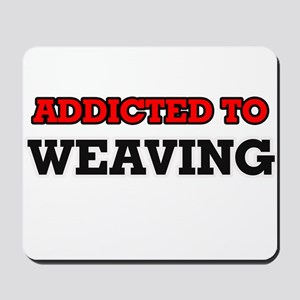 Addicted to Weaving Mousepad