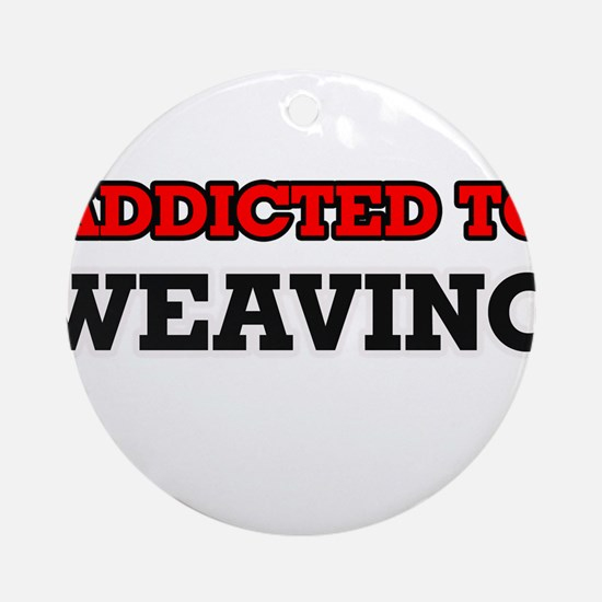 Addicted to Weaving Round Ornament