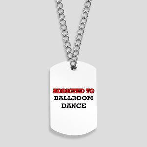 Addicted to Ballroom Dance Dog Tags