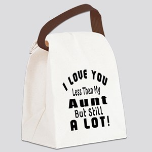 I Love You Less Than My Aunt Canvas Lunch Bag