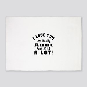 I Love You Less Than My Aunt 5'x7'Area Rug