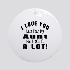 I Love You Less Than My Aunt Round Ornament