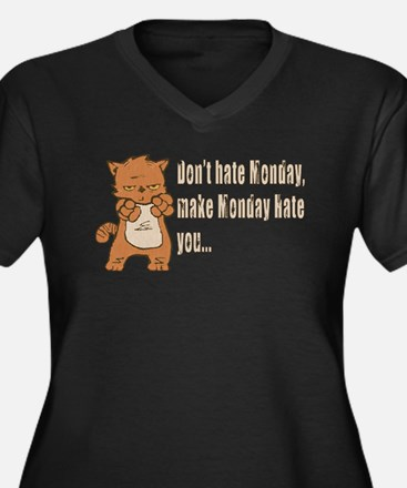 Don't hate Monday, make Monday hate you. Plus Size