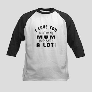 I Love You Less Than My Mum Kids Baseball Jersey