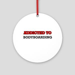 Addicted to Bodyboarding Round Ornament