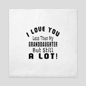 I Love You Less Than My Granddaughter Queen Duvet