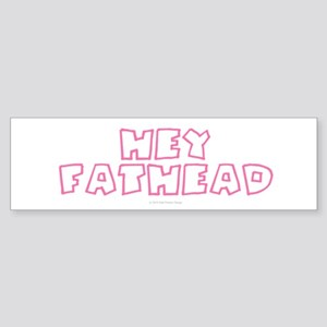 HEY FATHEAD Bumper Sticker