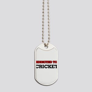 Addicted to Cricket Dog Tags