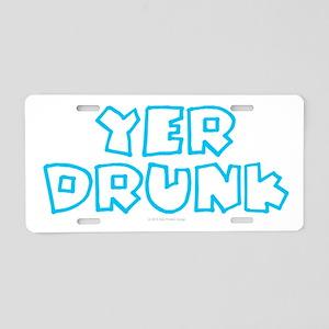 YER DRUNK Aluminum License Plate