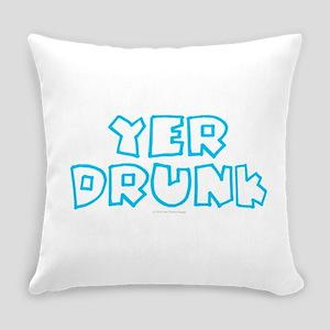 YER DRUNK Everyday Pillow