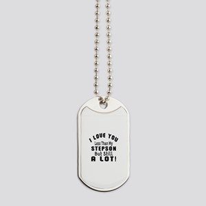 I Love You Less Than My Stepson Dog Tags