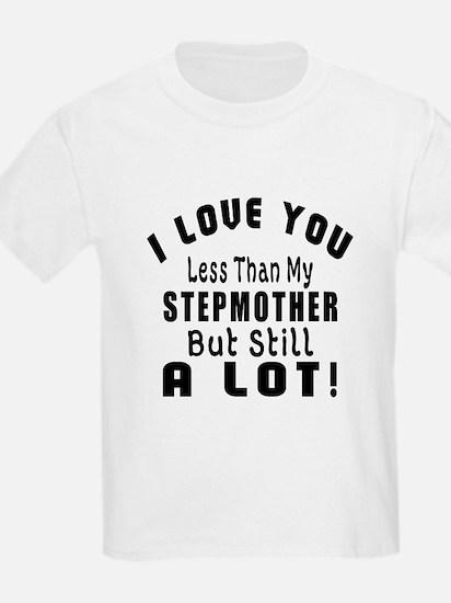 I Love You Less Than My Stepmot T-Shirt