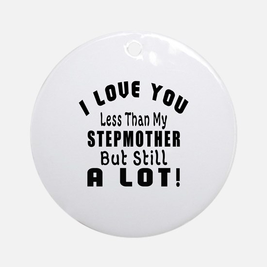 I Love You Less Than My Stepmother Round Ornament