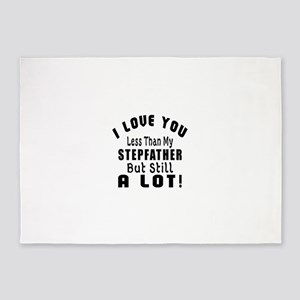 I Love You Less Than My Stepfather 5'x7'Area Rug