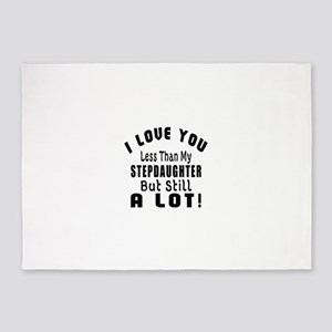 I Love You Less Than My Stepdaughte 5'x7'Area Rug