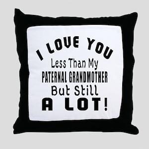 I Love You Less Than My Paternal Gran Throw Pillow