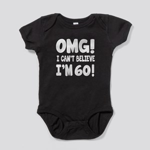 Omg I Can't Believe I Am 60 Baby Bodysuit