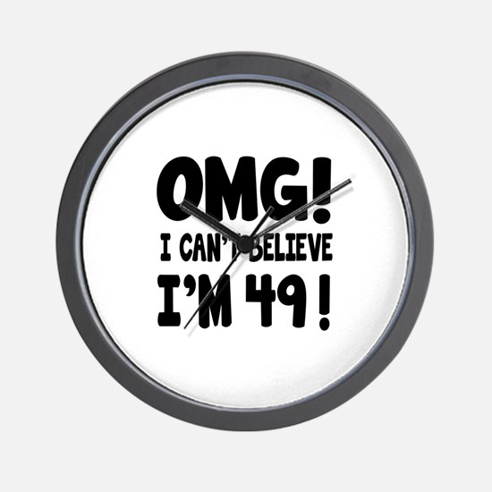 Omg I Can't Believe I Am 49 Wall Clock