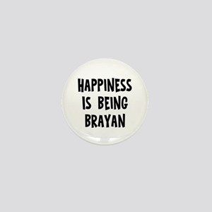 Happiness is being Brayan Mini Button