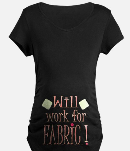 Will Work For Fabric T-Shirt