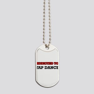 Addicted to Tap Dance Dog Tags