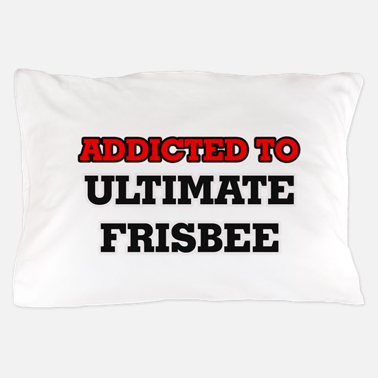 Addicted to Ultimate Frisbee Pillow Case