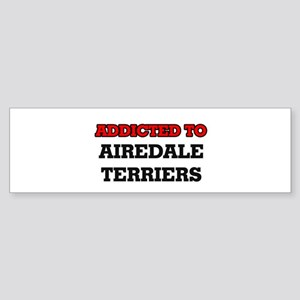 Addicted to Airedale Terriers Bumper Sticker