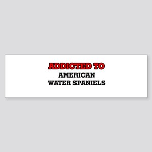 Addicted to American Water Spaniels Bumper Sticker
