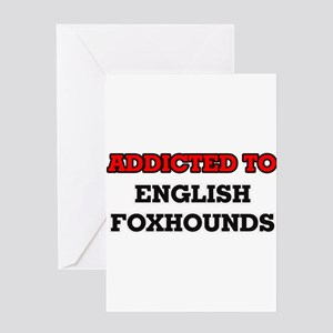 Addicted to English Foxhounds Greeting Cards