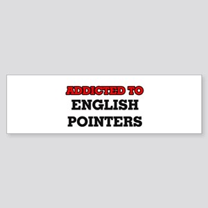 Addicted to English Pointers Bumper Sticker
