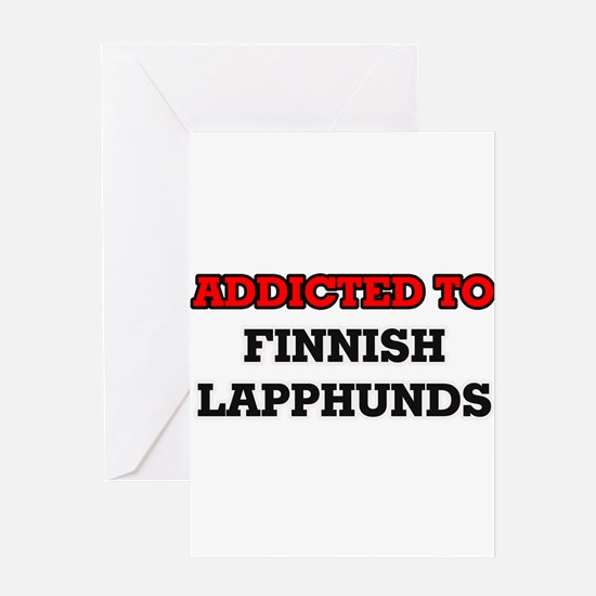 Addicted to Finnish Lapphunds Greeting Cards