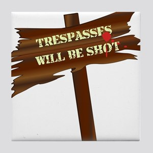 trespassers will be shot sign Tile Coaster