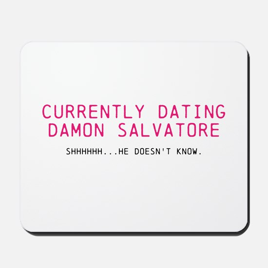 Currently dating Damon Salvatore. Shhhhh...He does