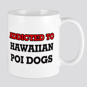 Addicted to Hawaiian Poi Dogs Mugs