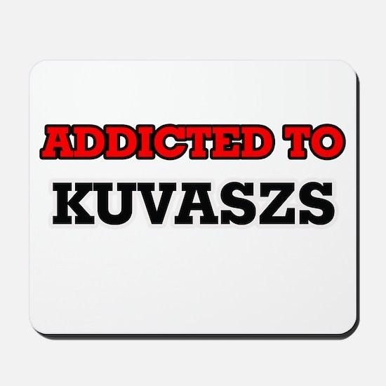 Addicted to Kuvaszs Mousepad