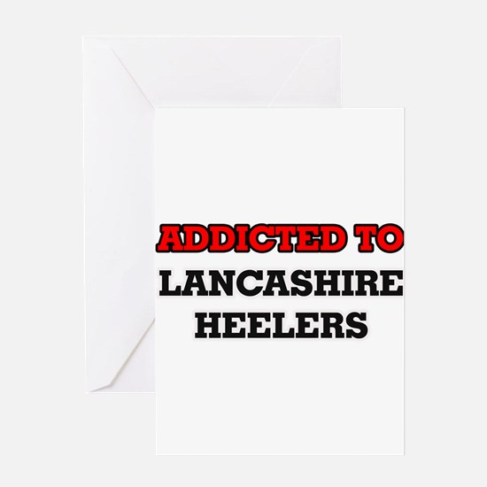 Addicted to Lancashire Heelers Greeting Cards