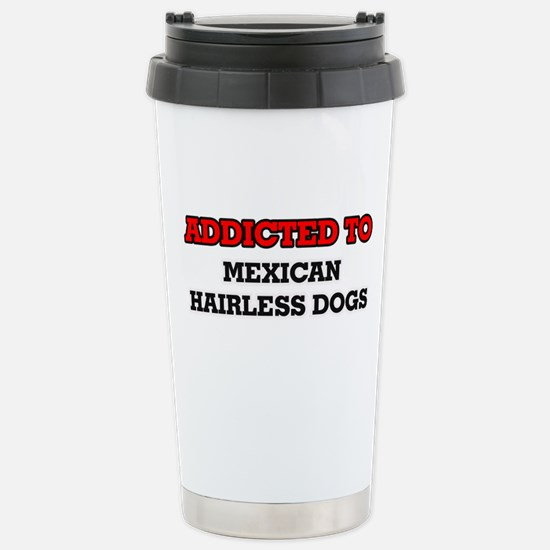 Addicted to Mexican Hai Stainless Steel Travel Mug
