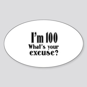 I'm 100 What is your excuse? Sticker (Oval)