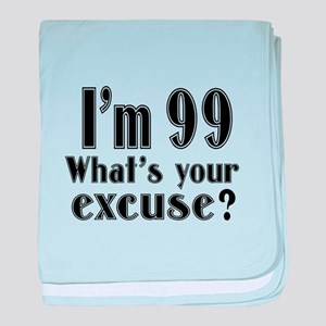 I'm 99 What is your excuse? baby blanket