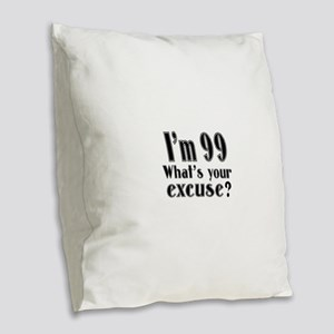 I'm 99 What is your excuse? Burlap Throw Pillow