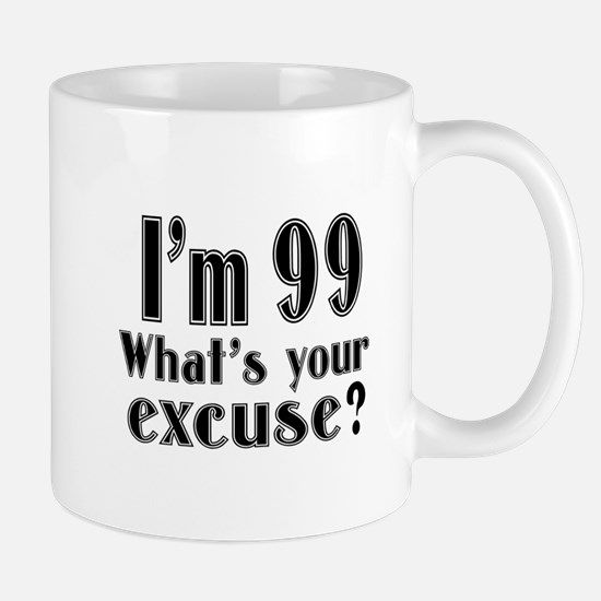 I'm 99 What is your excuse? Mug